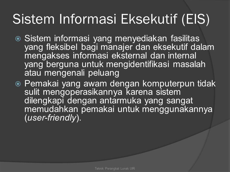 Sistem Informasi Eksekutif (EIS)  Sistem informasi yang menyediakan fasilitas yang fleksibel bagi manajer dan eksekutif dalam mengakses informasi eks