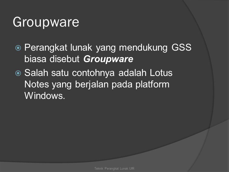Groupware  Perangkat lunak yang mendukung GSS biasa disebut Groupware  Salah satu contohnya adalah Lotus Notes yang berjalan pada platform Windows.