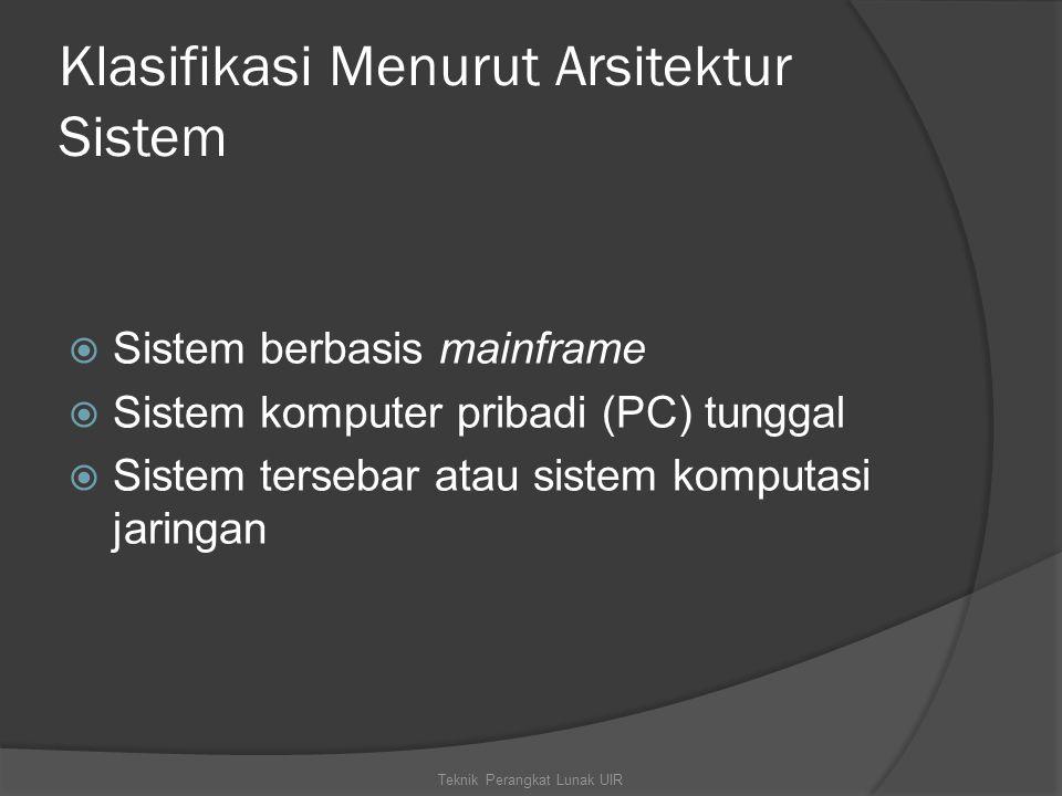Klasifikasi Menurut Arsitektur Sistem  Sistem berbasis mainframe  Sistem komputer pribadi (PC) tunggal  Sistem tersebar atau sistem komputasi jaringan Teknik Perangkat Lunak UIR