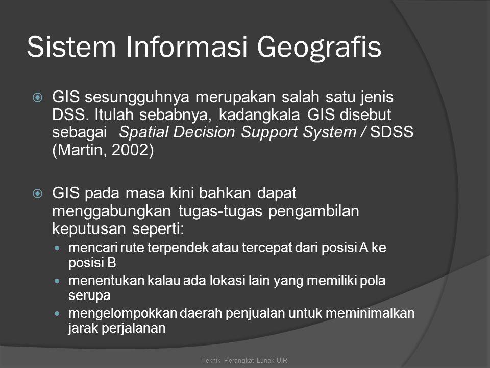 Sistem Informasi Geografis  GIS sesungguhnya merupakan salah satu jenis DSS. Itulah sebabnya, kadangkala GIS disebut sebagai Spatial Decision Support