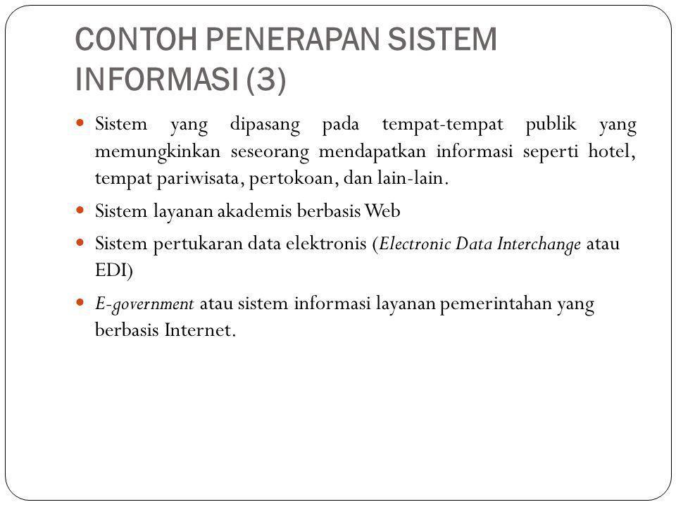 CONTOH PENERAPAN SISTEM INFORMASI (3) Sistem yang dipasang pada tempat-tempat publik yang memungkinkan seseorang mendapatkan informasi seperti hotel,
