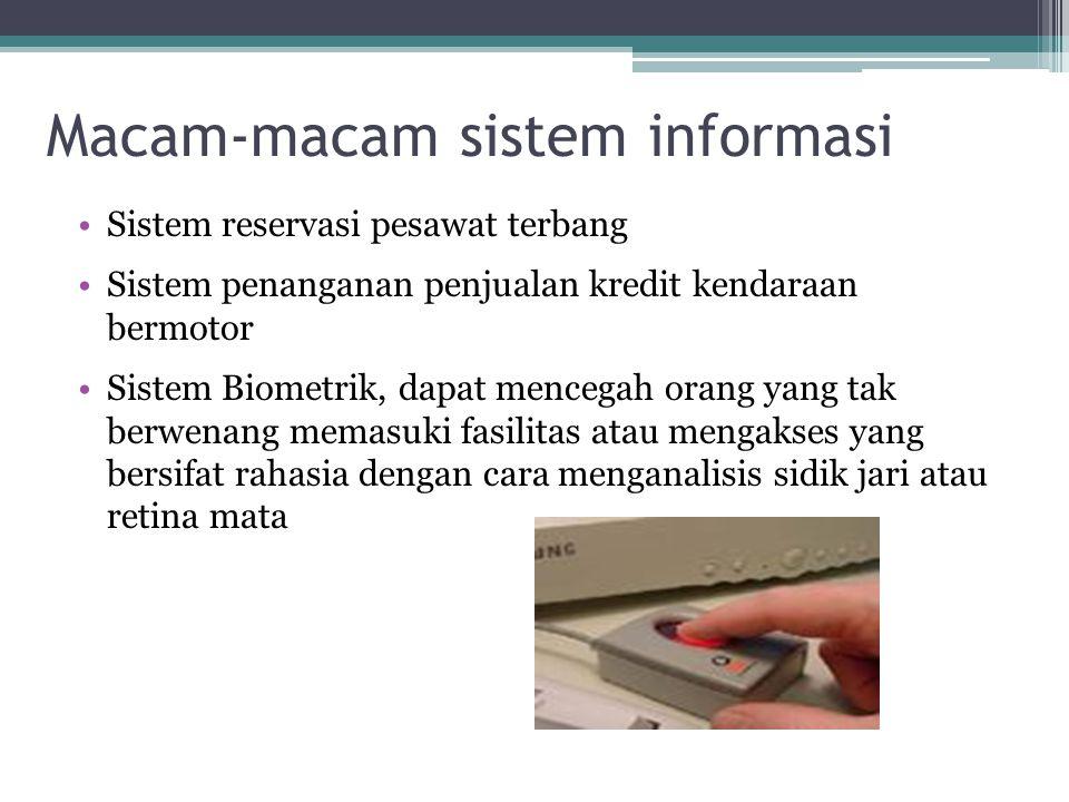 Macam-macam sistem informasi Sistem reservasi pesawat terbang Sistem penanganan penjualan kredit kendaraan bermotor Sistem Biometrik, dapat mencegah o