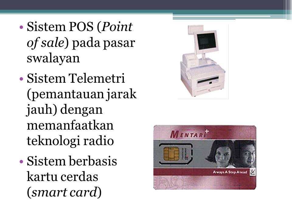 Sistem POS (Point of sale) pada pasar swalayan Sistem Telemetri (pemantauan jarak jauh) dengan memanfaatkan teknologi radio Sistem berbasis kartu cerd