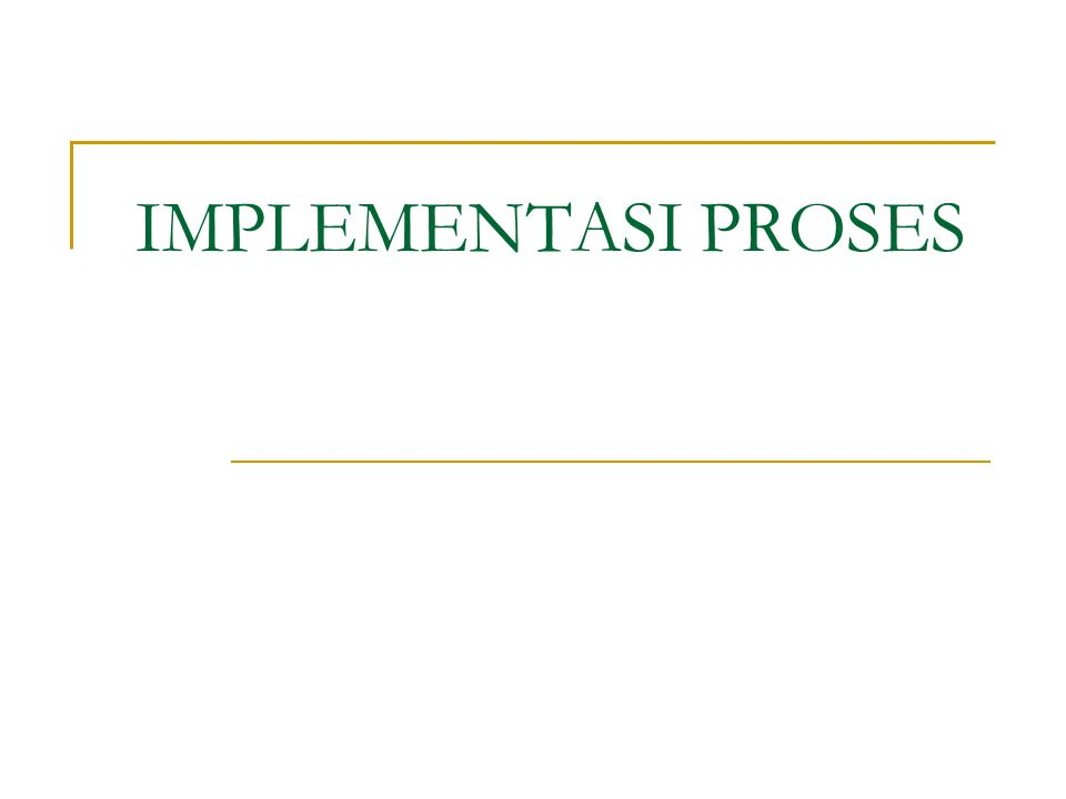 IMPLEMENTASI PROSES