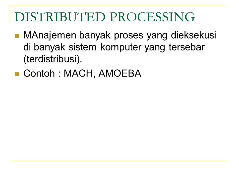 DISTRIBUTED PROCESSING MAnajemen banyak proses yang dieksekusi di banyak sistem komputer yang tersebar (terdistribusi).