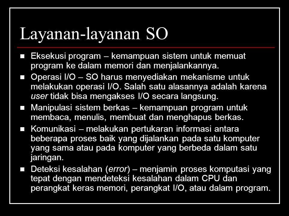 Layanan-layanan SO Eksekusi program – kemampuan sistem untuk memuat program ke dalam memori dan menjalankannya.