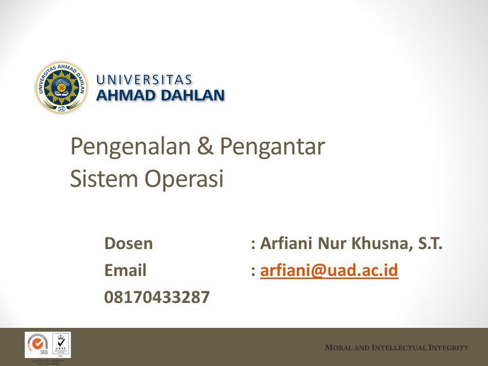 Pengenalan & Pengantar Sistem Operasi Dosen : Arfiani Nur Khusna, S.T. Email : arfiani@uad.ac.idarfiani@uad.ac.id 08170433287