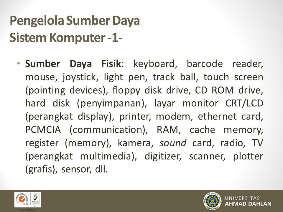 Pengelola Sumber Daya Sistem Komputer -1- Sumber Daya Fisik: keyboard, barcode reader, mouse, joystick, light pen, track ball, touch screen (pointing
