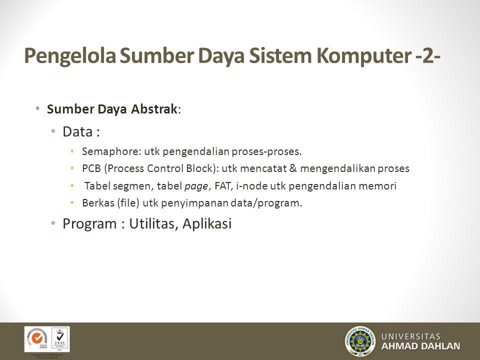 Pengelola Sumber Daya Sistem Komputer -2- Sumber Daya Abstrak: Data : Semaphore: utk pengendalian proses-proses. PCB (Process Control Block): utk menc