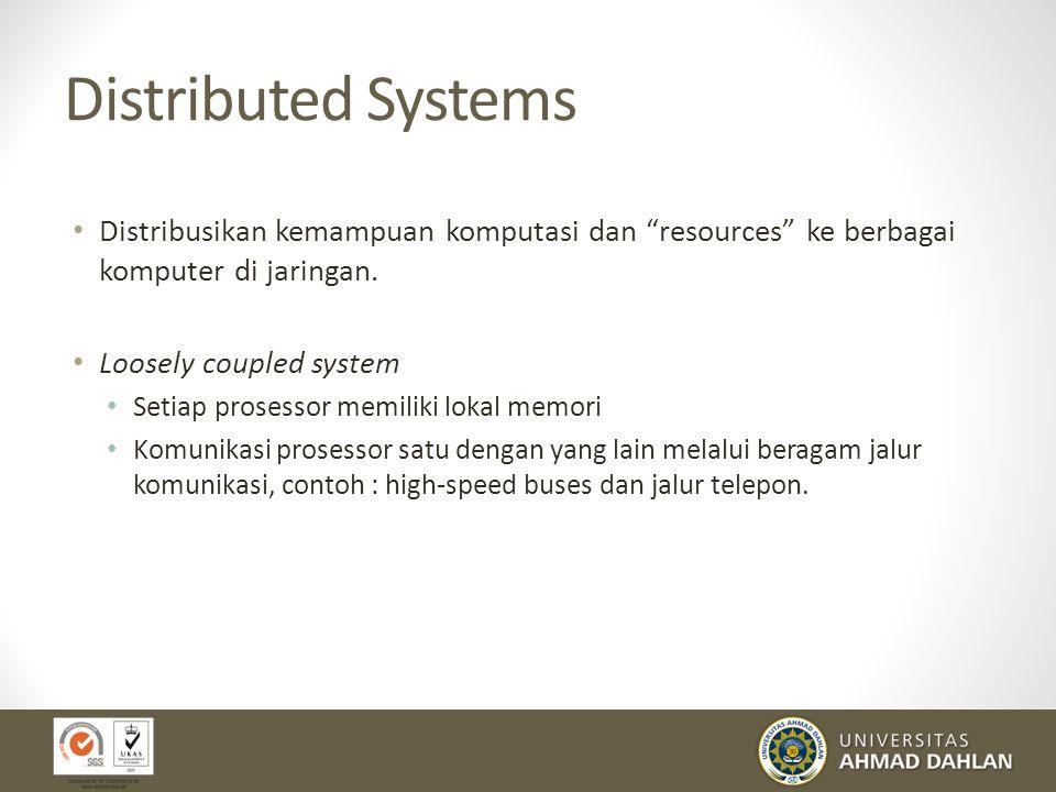 """Distributed Systems Distribusikan kemampuan komputasi dan """"resources"""" ke berbagai komputer di jaringan. Loosely coupled system Setiap prosessor memili"""