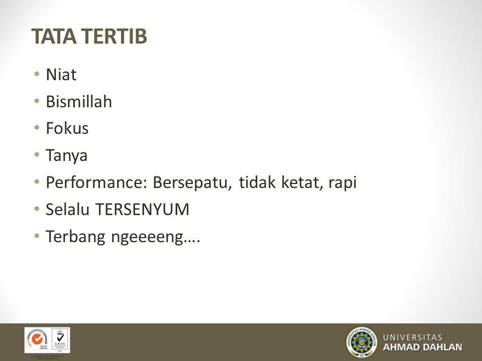 TATA TERTIB Niat Bismillah Fokus Tanya Performance: Bersepatu, tidak ketat, rapi Selalu TERSENYUM Terbang ngeeeeng….
