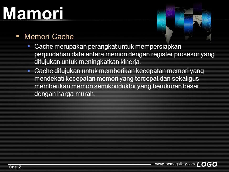 LOGO One_Z www.themegallery.com Mamori  Memori Cache  Cache merupakan perangkat untuk mempersiapkan perpindahan data antara memori dengan register prosesor yang ditujukan untuk meningkatkan kinerja.
