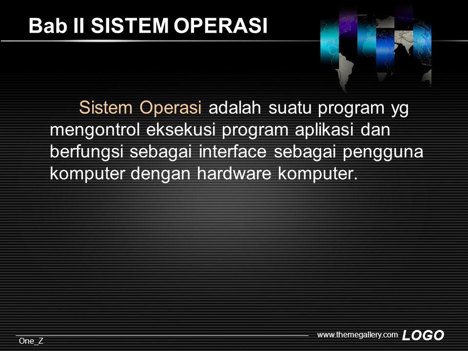 LOGO One_Z www.themegallery.com Bab II SISTEM OPERASI Sistem Operasi adalah suatu program yg mengontrol eksekusi program aplikasi dan berfungsi sebagai interface sebagai pengguna komputer dengan hardware komputer.