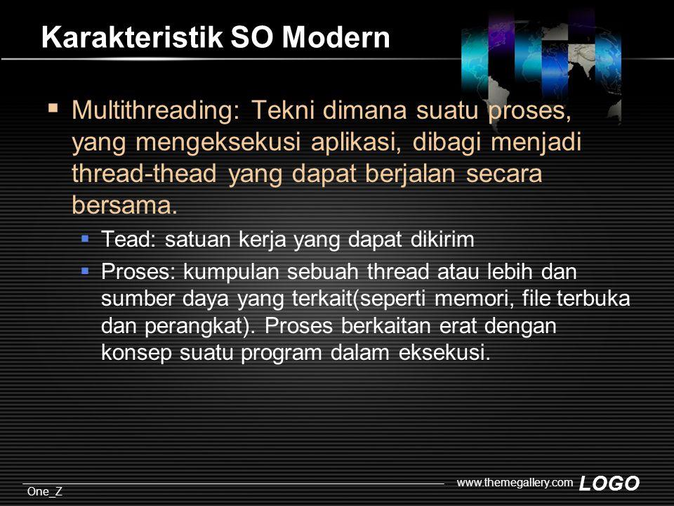 LOGO One_Z www.themegallery.com Karakteristik SO Modern  Multithreading: Tekni dimana suatu proses, yang mengeksekusi aplikasi, dibagi menjadi thread-thead yang dapat berjalan secara bersama.