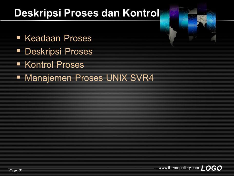LOGO One_Z www.themegallery.com Deskripsi Proses dan Kontrol  Keadaan Proses  Deskripsi Proses  Kontrol Proses  Manajemen Proses UNIX SVR4