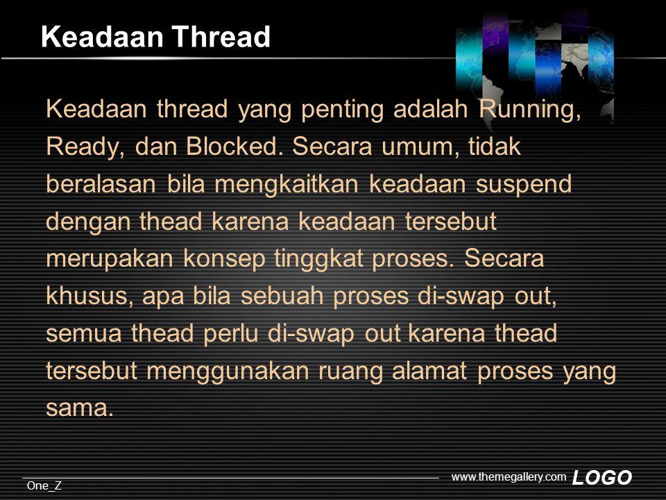 LOGO One_Z www.themegallery.com Keadaan Thread Keadaan thread yang penting adalah Running, Ready, dan Blocked.