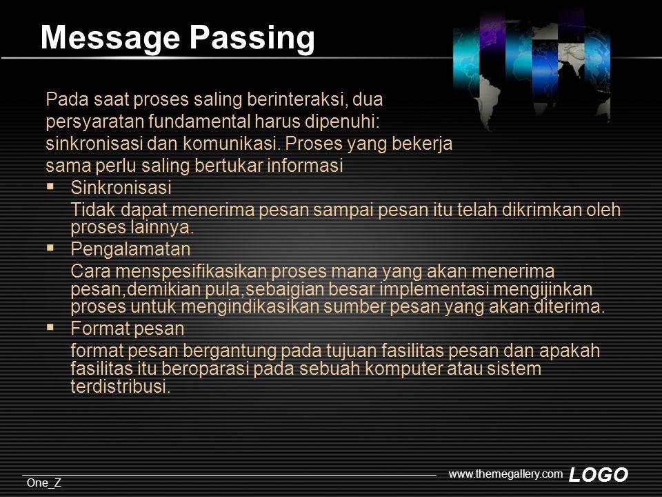 LOGO One_Z www.themegallery.com Message Passing Pada saat proses saling berinteraksi, dua persyaratan fundamental harus dipenuhi: sinkronisasi dan komunikasi.