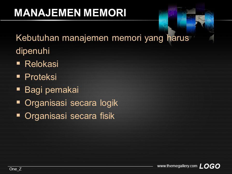 LOGO One_Z www.themegallery.com MANAJEMEN MEMORI Kebutuhan manajemen memori yang harus dipenuhi  Relokasi  Proteksi  Bagi pemakai  Organisasi secara logik  Organisasi secara fisik