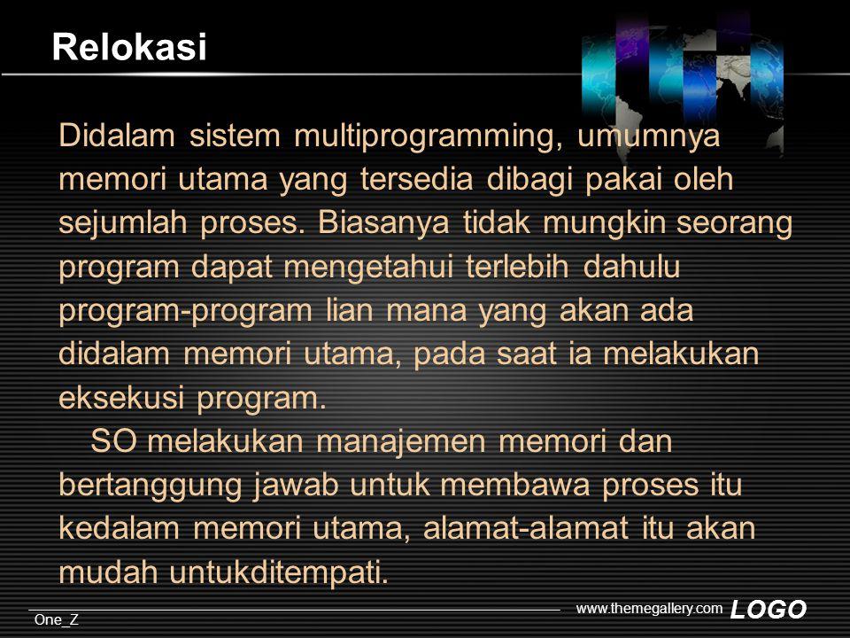 LOGO One_Z www.themegallery.com Relokasi Didalam sistem multiprogramming, umumnya memori utama yang tersedia dibagi pakai oleh sejumlah proses.
