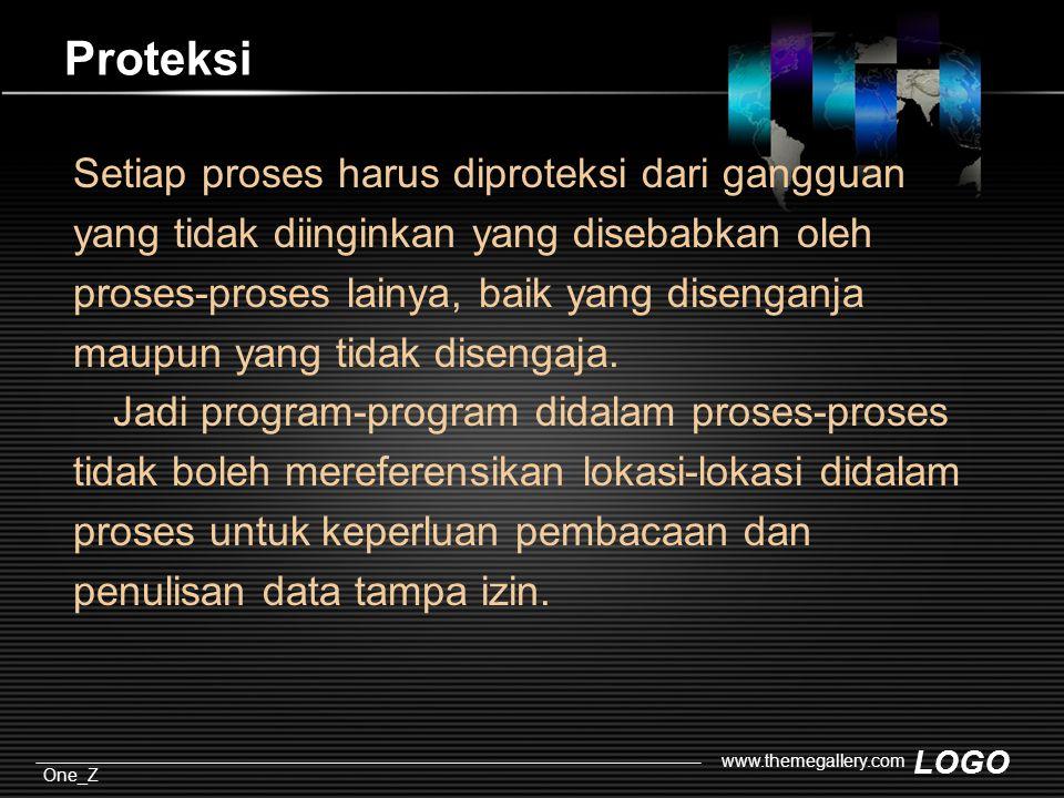 LOGO One_Z www.themegallery.com Proteksi Setiap proses harus diproteksi dari gangguan yang tidak diinginkan yang disebabkan oleh proses-proses lainya, baik yang disenganja maupun yang tidak disengaja.