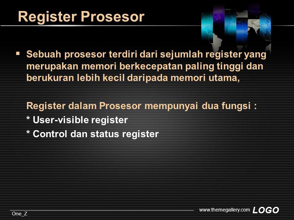 LOGO One_Z www.themegallery.com Register Prosesor  Sebuah prosesor terdiri dari sejumlah register yang merupakan memori berkecepatan paling tinggi dan berukuran lebih kecil daripada memori utama, Register dalam Prosesor mempunyai dua fungsi : * User-visible register * Control dan status register