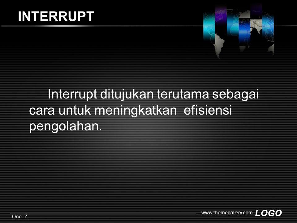 LOGO One_Z www.themegallery.com INTERRUPT Interrupt ditujukan terutama sebagai cara untuk meningkatkan efisiensi pengolahan.