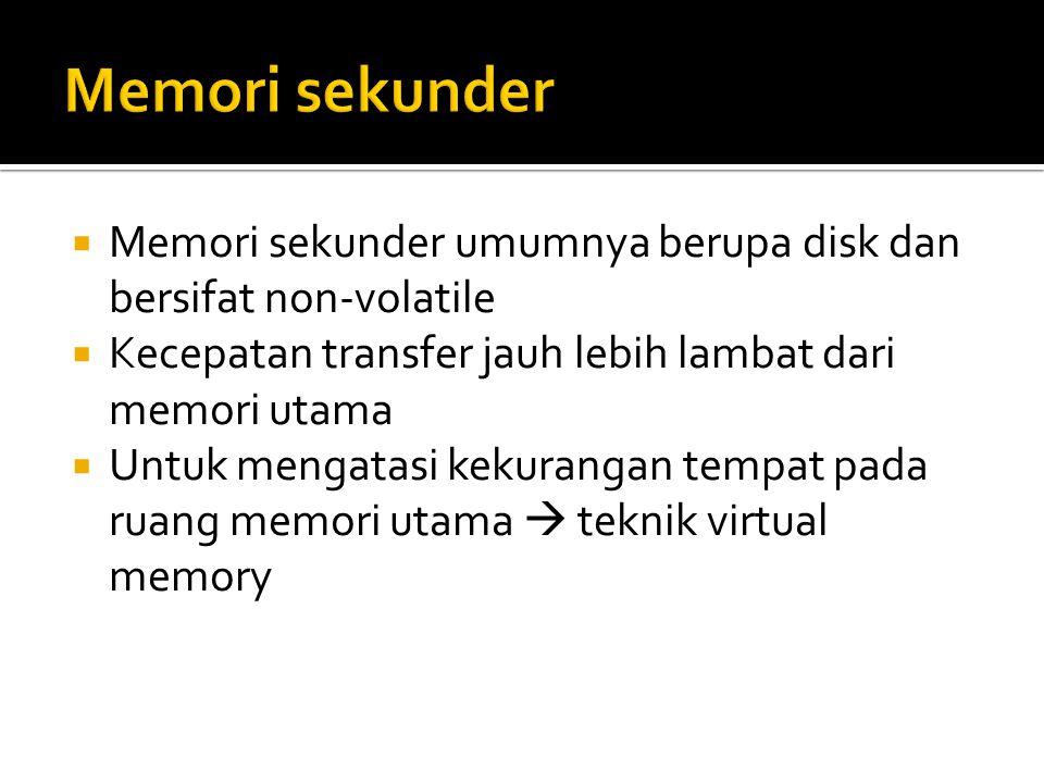  Memori sekunder umumnya berupa disk dan bersifat non-volatile  Kecepatan transfer jauh lebih lambat dari memori utama  Untuk mengatasi kekurangan