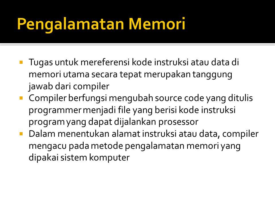  Tugas untuk mereferensi kode instruksi atau data di memori utama secara tepat merupakan tanggung jawab dari compiler  Compiler berfungsi mengubah s