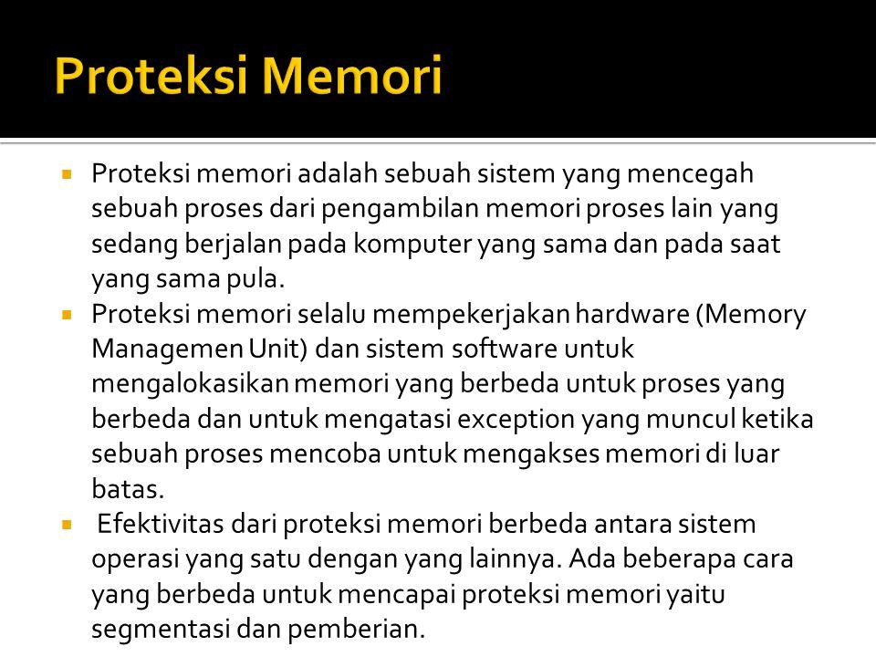  Proteksi memori adalah sebuah sistem yang mencegah sebuah proses dari pengambilan memori proses lain yang sedang berjalan pada komputer yang sama da