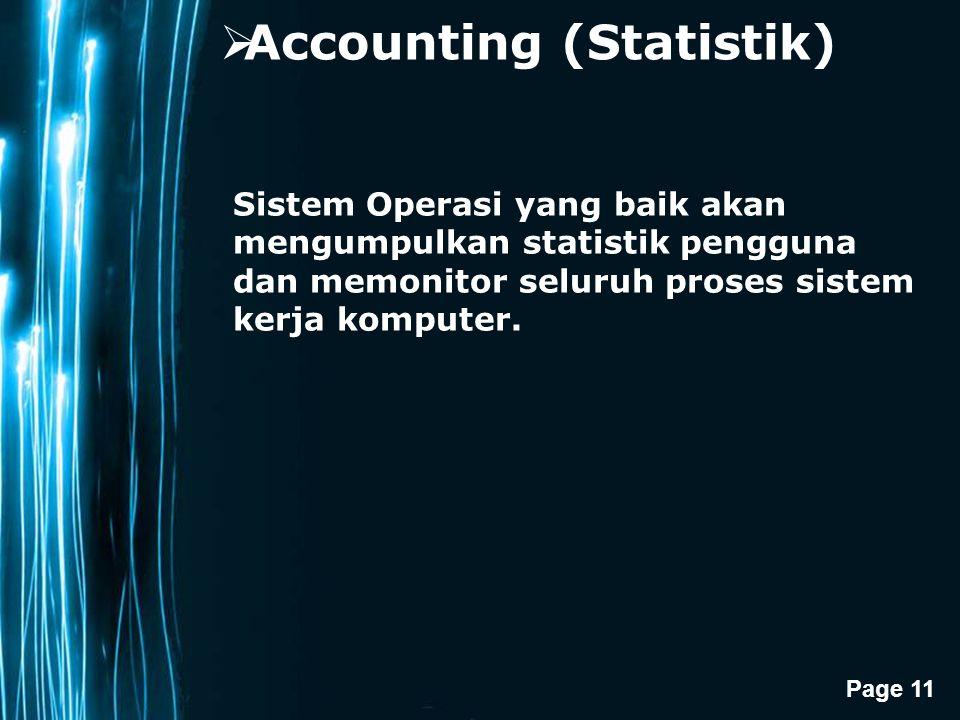 Page 11  Accounting (Statistik) Sistem Operasi yang baik akan mengumpulkan statistik pengguna dan memonitor seluruh proses sistem kerja komputer.