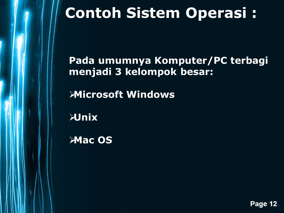 Page 12 Contoh Sistem Operasi : Pada umumnya Komputer/PC terbagi menjadi 3 kelompok besar:  Microsoft Windows  Unix  Mac OS