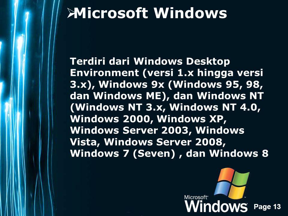 Page 13  Microsoft Windows Terdiri dari Windows Desktop Environment (versi 1.x hingga versi 3.x), Windows 9x (Windows 95, 98, dan Windows ME), dan Windows NT (Windows NT 3.x, Windows NT 4.0, Windows 2000, Windows XP, Windows Server 2003, Windows Vista, Windows Server 2008, Windows 7 (Seven), dan Windows 8