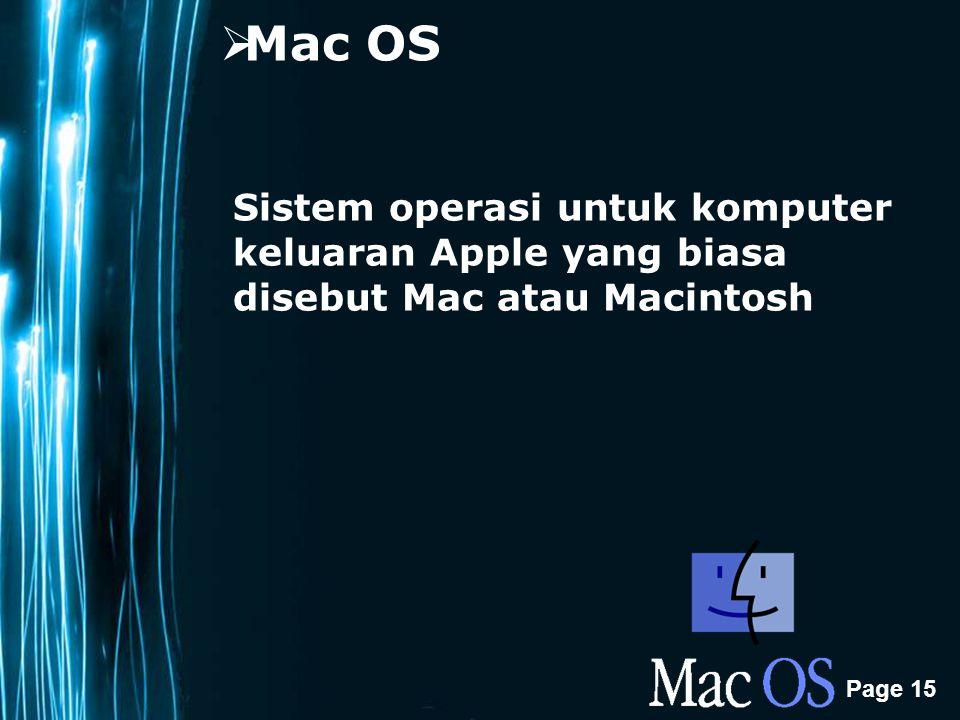 Page 15  Mac OS Sistem operasi untuk komputer keluaran Apple yang biasa disebut Mac atau Macintosh
