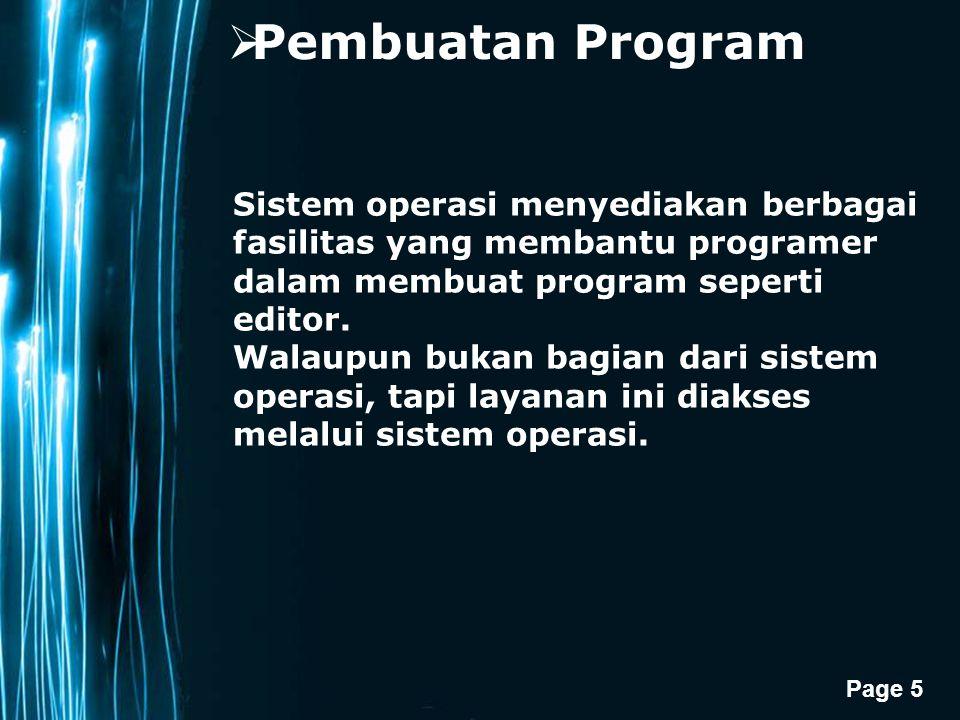 Page 5  Pembuatan Program Sistem operasi menyediakan berbagai fasilitas yang membantu programer dalam membuat program seperti editor.