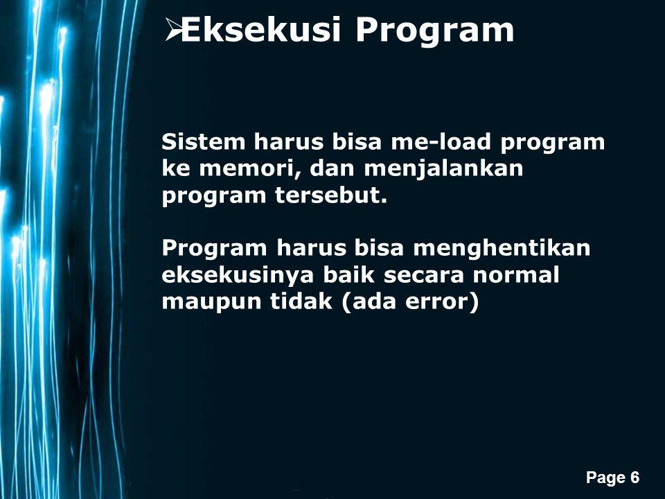 Page 6  Eksekusi Program Sistem harus bisa me-load program ke memori, dan menjalankan program tersebut.