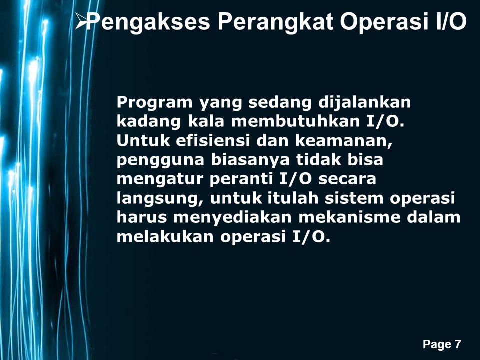 Page 7  Pengakses Perangkat Operasi I/O Program yang sedang dijalankan kadang kala membutuhkan I/O.
