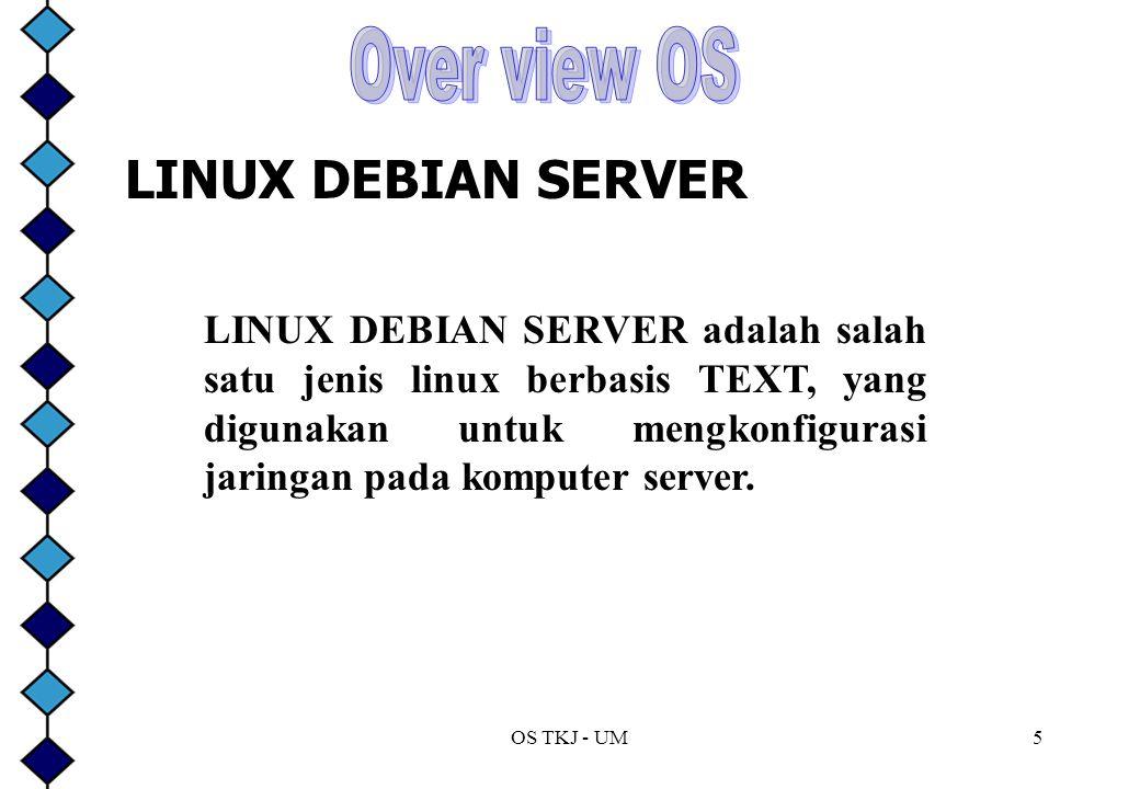 OS TKJ - UM5 LINUX DEBIAN SERVER LINUX DEBIAN SERVER adalah salah satu jenis linux berbasis TEXT, yang digunakan untuk mengkonfigurasi jaringan pada komputer server.