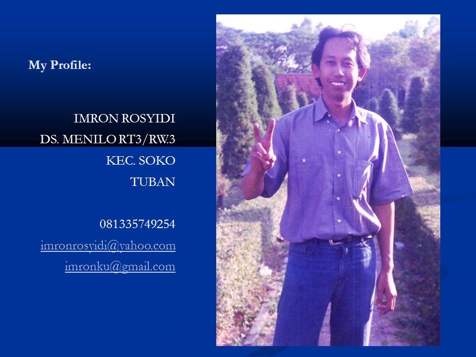 My Profile: IMRON ROSYIDI DS. MENILO RT3/RW.3 KEC. SOKO TUBAN 081335749254 imronrosyidi@yahoo.com imronku@gmail.com