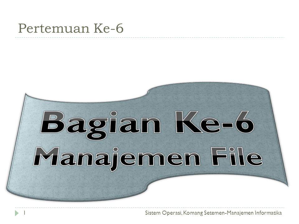 Manajemen File Sistem Operasi, Komang Setemen-Manajemen Informatika2  Pokok Bahasan Yang akan dibahas pada bagian ini adalah : 1.