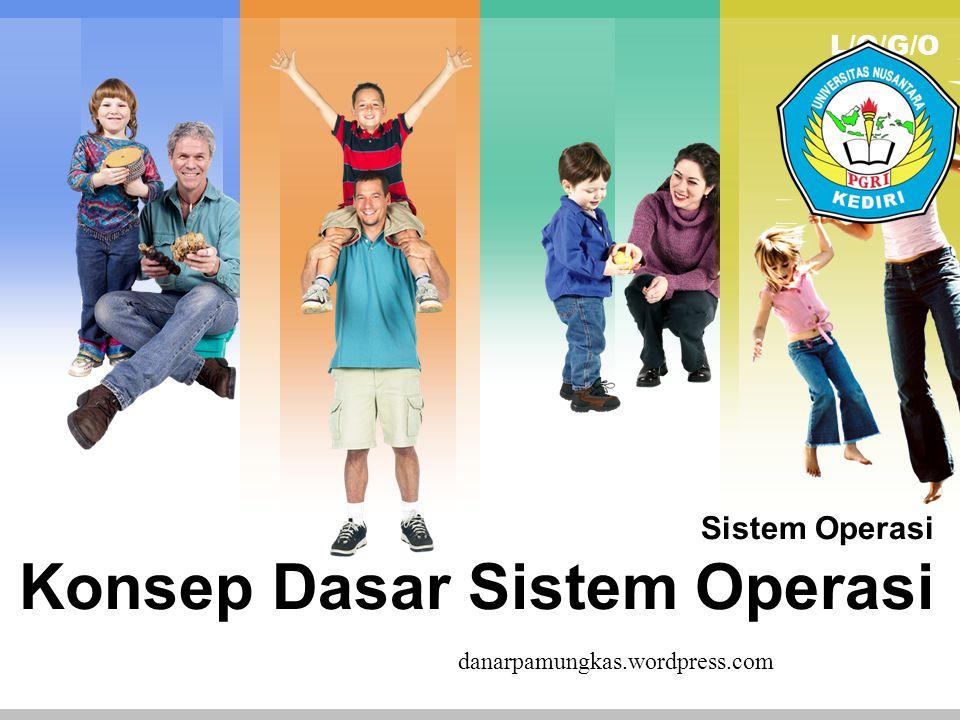 L/O/G/O Sistem Operasi Konsep Dasar Sistem Operasi danarpamungkas.wordpress.com