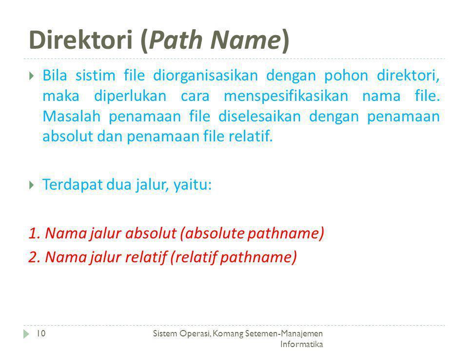 Direktori (Path Name) Sistem Operasi, Komang Setemen-Manajemen Informatika 10  Bila sistim file diorganisasikan dengan pohon direktori, maka diperluk