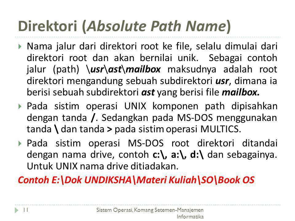 Direktori (Absolute Path Name) Sistem Operasi, Komang Setemen-Manajemen Informatika 11  Nama jalur dari direktori root ke file, selalu dimulai dari d
