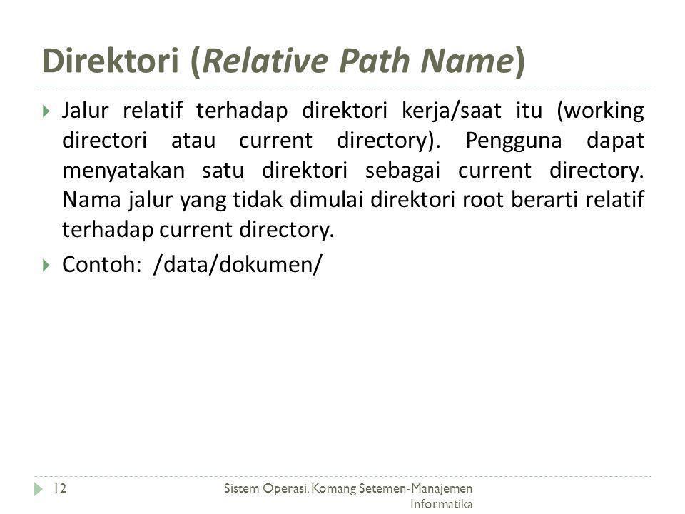 Direktori (Relative Path Name) Sistem Operasi, Komang Setemen-Manajemen Informatika 12  Jalur relatif terhadap direktori kerja/saat itu (working dire