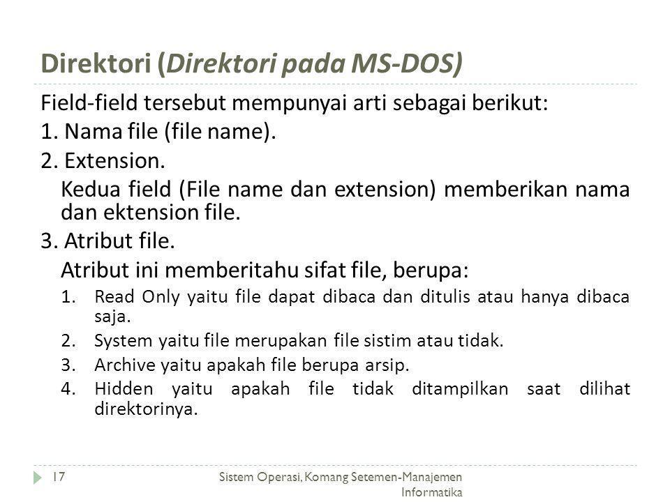 Direktori (Direktori pada MS-DOS) Sistem Operasi, Komang Setemen-Manajemen Informatika 17 Field-field tersebut mempunyai arti sebagai berikut: 1. Nama