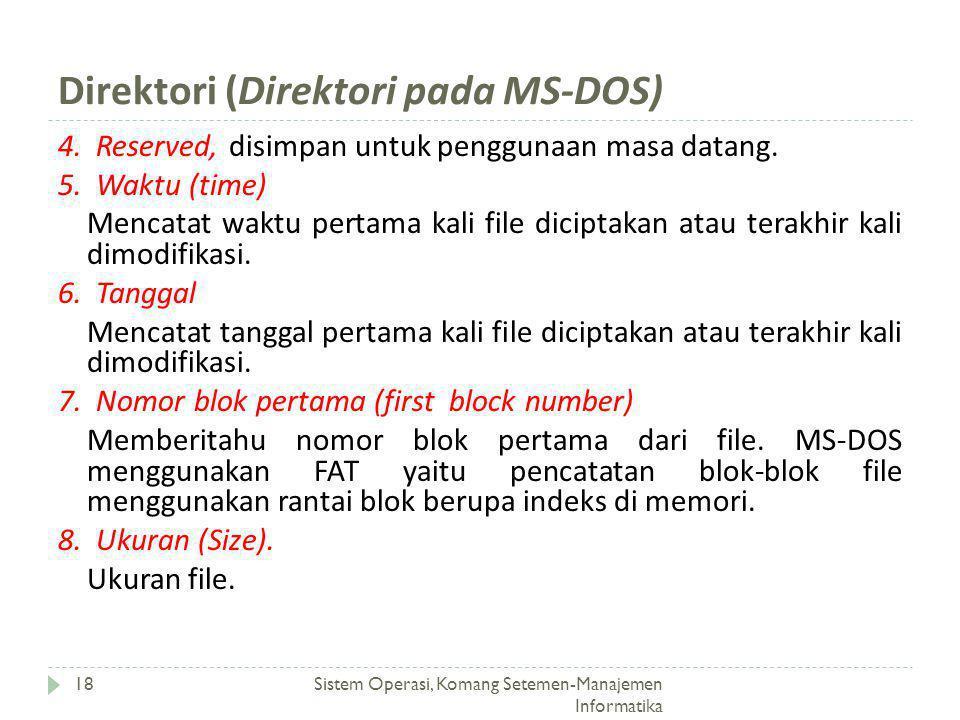 Direktori (Direktori pada MS-DOS) Sistem Operasi, Komang Setemen-Manajemen Informatika 18 4. Reserved, disimpan untuk penggunaan masa datang. 5. Waktu