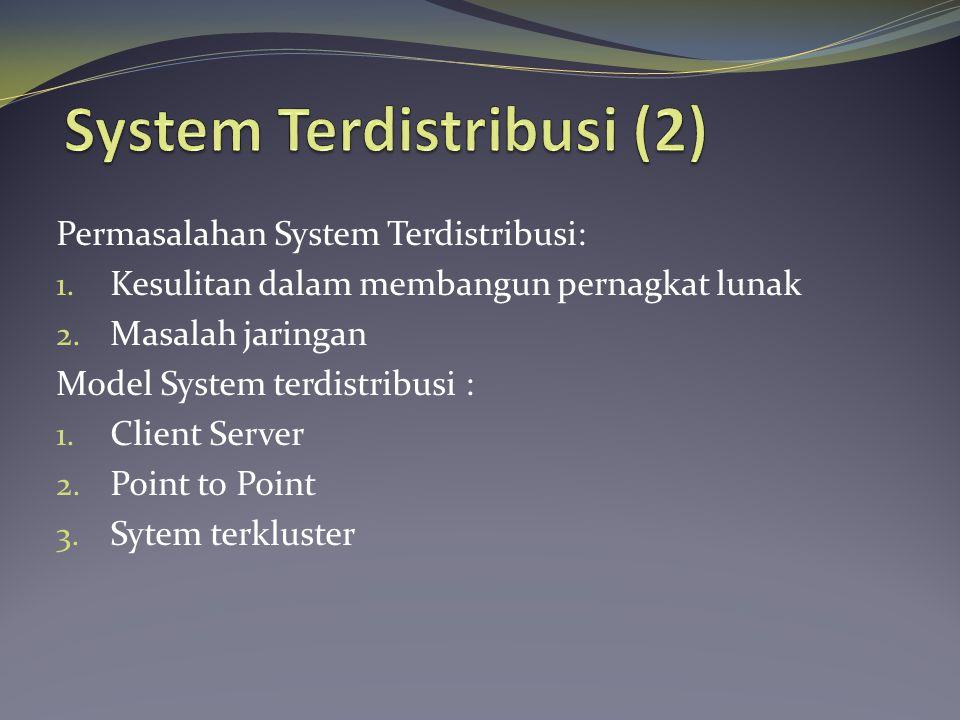 Permasalahan System Terdistribusi: 1. Kesulitan dalam membangun pernagkat lunak 2.