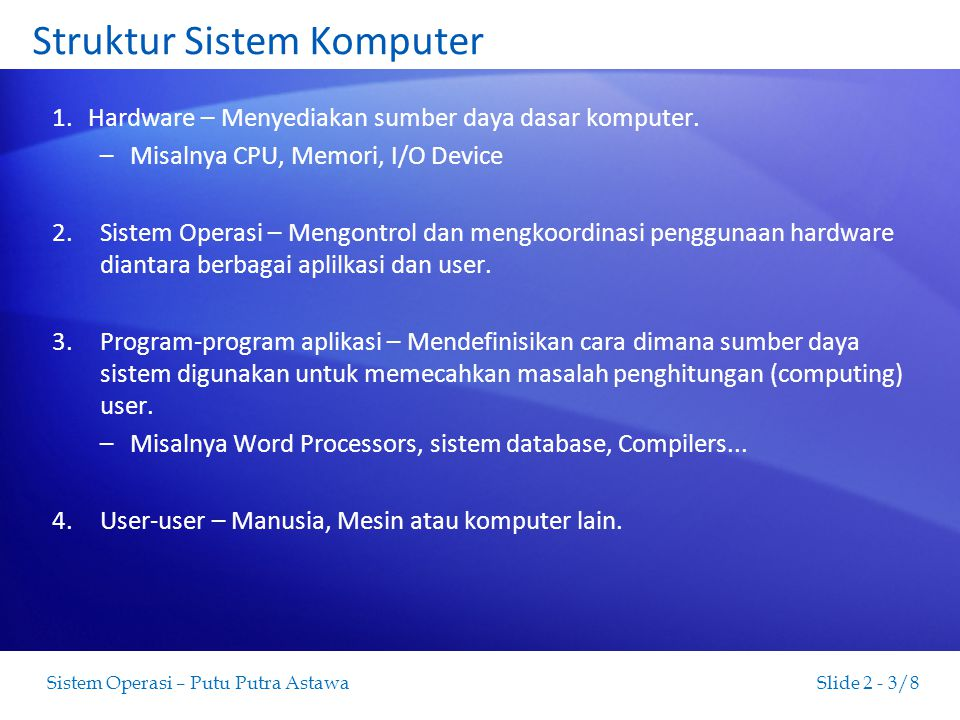 Slide 2 - 4/8Sistem Operasi – Putu Putra Astawa Struktur Sistem Komputer (cont,.)