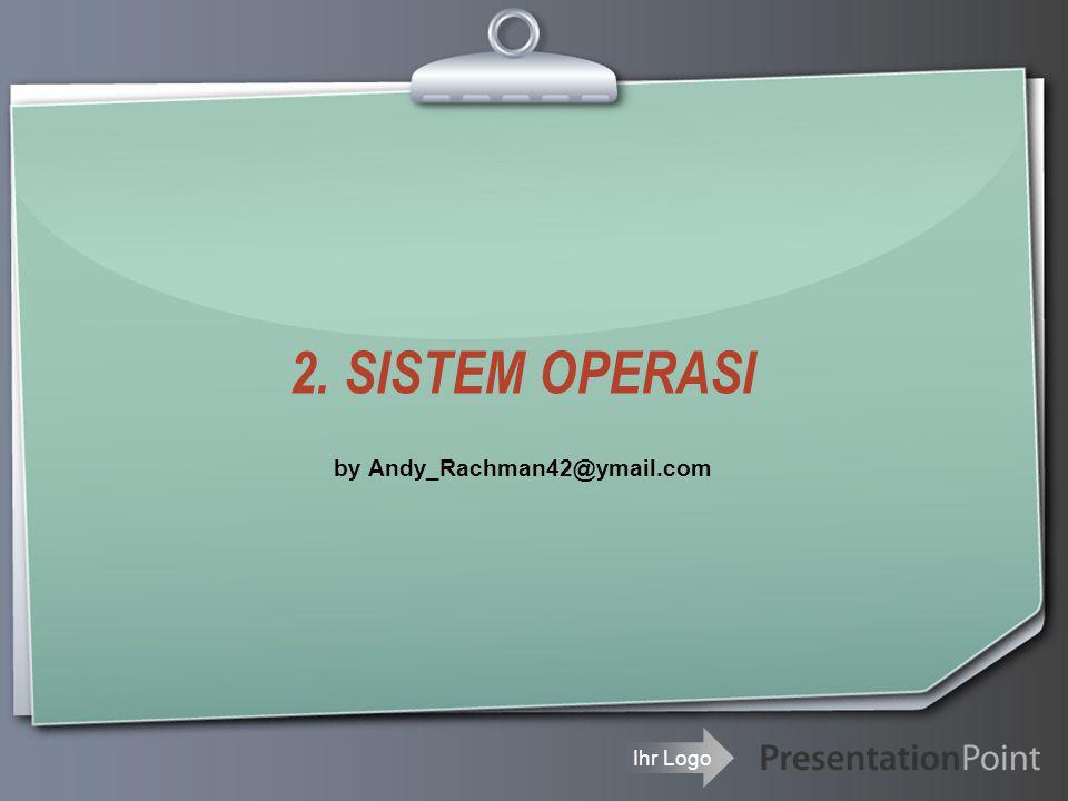 Ihr Logo 2. SISTEM OPERASI by Andy_Rachman42@ymail.com