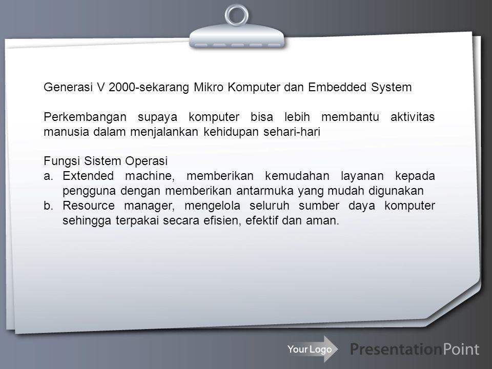 Your Logo Generasi V 2000-sekarang Mikro Komputer dan Embedded System Perkembangan supaya komputer bisa lebih membantu aktivitas manusia dalam menjala