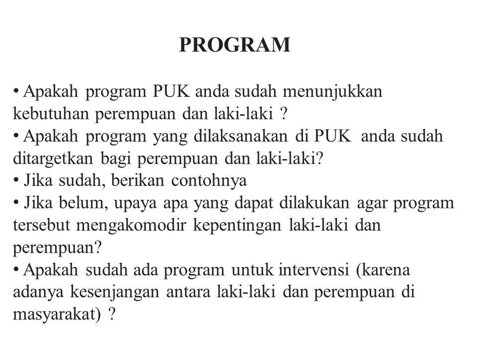 PROGRAM Apakah program PUK anda sudah menunjukkan kebutuhan perempuan dan laki-laki ? Apakah program yang dilaksanakan di PUK anda sudah ditargetkan b